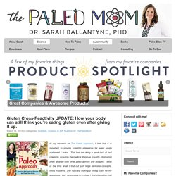 Gluten Cross-Reactivity UPDATE: How your body can still think you're eating gluten even after giving it up. - The Paleo Mom