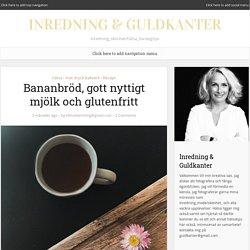 Bananbröd, gott nyttigt mjölk och glutenfritt – Inredning & Guldkanter