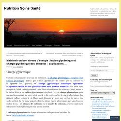 Maintenir un bon niveau d'énergie : indice glycémique et charge glycémique des aliments – explications…