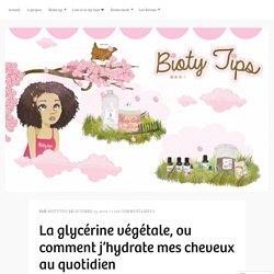 La glycérine végétale, ou comment j'hydrate mes cheveux au quotidien – BiotyTips