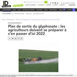 Plan de sortie du glyphosate : les agriculteurs doivent se préparer à s'enpasser d'ici 2022