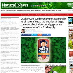 Quaker Oats sued over glyphosate found in its 'all natural' oats... the truth is starting to come out about widespread glyphosate contamination of the food supply