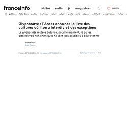 Glyphosate : l'Anses annonce la liste des cultures où il sera interdit et des exceptions