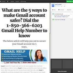 What are the 5 ways to make Gmail account safer? Dial the 1-850-366-6203 Gmail Help Number to know