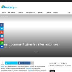 Gmail: comment gérer les sites autorisés
