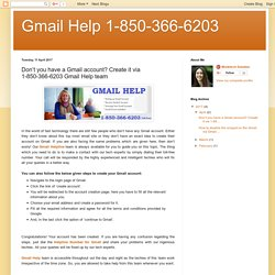 Gmail Help 1-850-366-6203: Don't you have a Gmail account? Create it via 1-850-366-6203 Gmail Help team