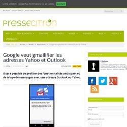 Google veut gmailifier les adresses Yahoo et Outlook