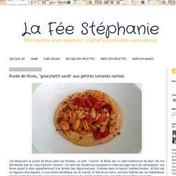 """La Fée Stéphanie: Purée de fèves, """"gnocchetti sardi"""" aux petites tomates cerises"""