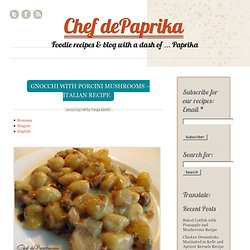Chef dePaprika Gnocchi with Porcini Mushrooms – Italian Recipe