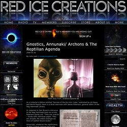 Gnostics, Annunaki/ Archons & The Reptilian Agenda