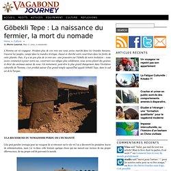 Göbekli Tepe : La Naissance du Fermier, la Mort du Nomade