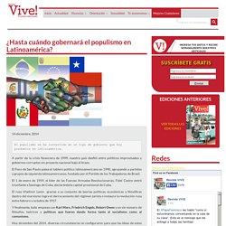 ¿Hasta cuándo gobernará el populismo en Latinoamérica?Revista Vive