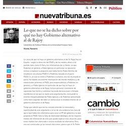 Lo que no se ha dicho sobre por qué no hay Gobierno alternativo al de Rajoy - Vicenç Navarro