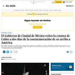 El Gobierno de Ciudad de México retira la estatua de Colón a dos días de la conmemoración de su arribo a América