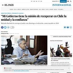 """""""Mi Gobierno tiene la misión de recuperar en Chile la unidad y la confianza"""""""
