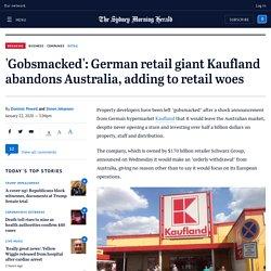 'Gobsmacked': German retail giant Kaufland abandons Australia, adding to retail woes
