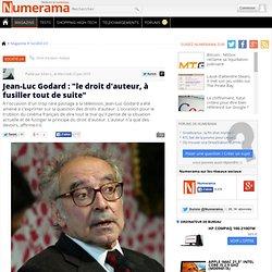"""Jean-Luc Godard : """"le droit d'auteur, à fusiller tout de suite"""""""