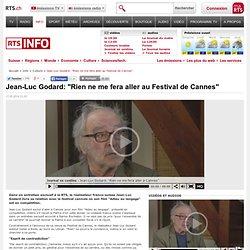 "Jean-Luc Godard: ""Rien ne me fera aller au Festival de Cannes"" - rts.ch - info - culture"