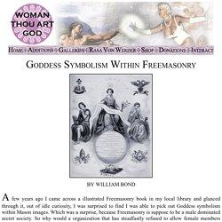 Woman Thou Art God: Goddess Symbolism Within Freemasonry by William Bond