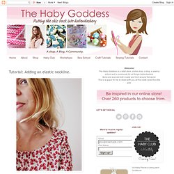 The Haby Goddess: Tutorial: Adding an elastic neckline.