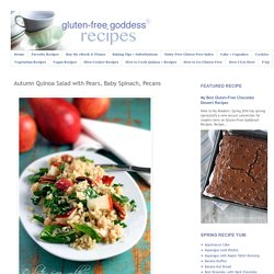 Gluten-Free Goddess® Recipes: Autumn Quinoa Salad with Pears, Baby Spinach, Pecans