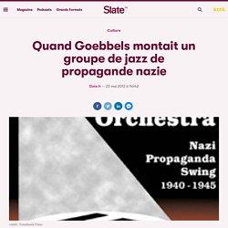 Quand Goebbels montait un groupe de jazz de propagande nazie