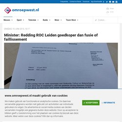16/06/2015 Minister: Redding ROC Leiden goedkoper dan fusie of faillissement