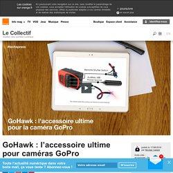 GoHawk : l'accessoire ultime pour caméras GoPro