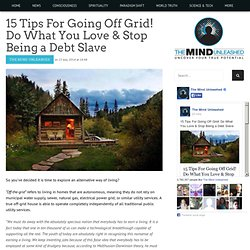 15 Tips For Going Off Grid! Do What You Love & Stop Being a Debt Slave
