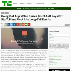 Going Out App YPlan Raises $24M As It Lays Off Staff, Plans Pivot Into Long-Tail Events
