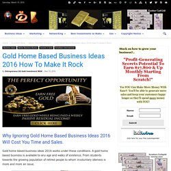 Gold Home Based Business Ideas 2016 How To Make It Rock