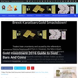 Gold Investment 2016 Guide to Gold Bars And Coins