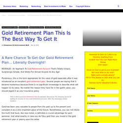 Gold Retirement Plan This Is The Best Way To Get It