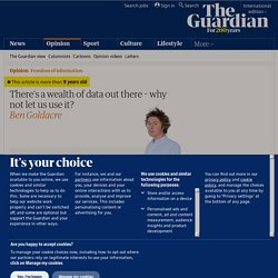 There's a wealth of data out there – why not let us use it? | Ben Goldacre | Comment is free