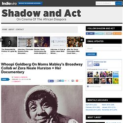 Whoopi Goldberg On Moms Mabley's Broadway Collab w/ Zora Neale Hurston + Her Documentary