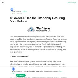6 Golden Rules for Financially Securing Your Future