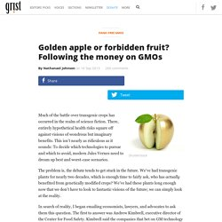 Golden apple or forbidden fruit? Following the money on GMOs