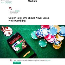 Golden Rules One Should Never Break While Gambling – SCR918CUCI