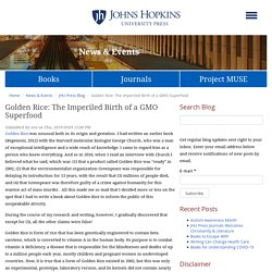 JOHNS HOPKINS UNIVERSITY PRESS 03/10/19 Golden Rice: The Imperiled Birth of a GMO Superfood