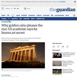 Why golden ratio pleases the eye: US academic says he knows art secret | Art and design