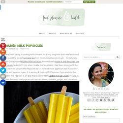 Golden Milk Popsicles - Food, Pleasure, and Health