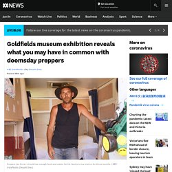 Goldfields museum exhibition reveals what you may have in common with doomsday preppers