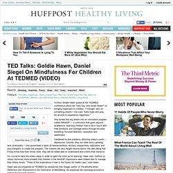 TED Talks: Goldie Hawn, Daniel Siegel On Mindfulness For Childre