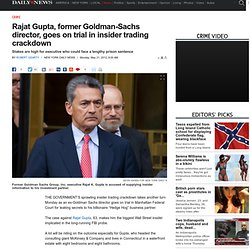 Rajat Gupta, former Goldman-Sachs director, goes on trial in insider trading crackdown