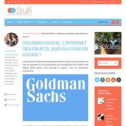 Goldman Sachs : L'Internet des objets, (r)évolution en cours ?