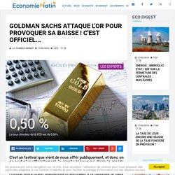 Goldman Sachs attaque l'or pour provoquer sa baisse ! C'est officiel...
