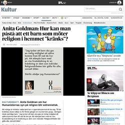 """Anita Goldman: Hur kan man påstå att ett barn som möter religion i hemmet """"kr..."""
