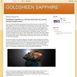 GOLDSHEEN SAPPHIRE : Goldsheen Sapphires is a bronze stone with an uncanny beautiful golden sheen