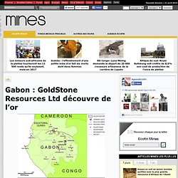 Gabon : GoldStone Resources Ltd découvre de l'or