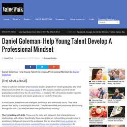 Daniel Goleman: Help Young Talent Develop A Professional Mindset
